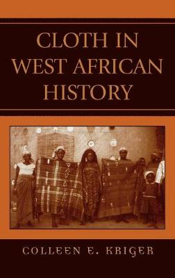 Cloth in West African History - Kriger, Colleen, and Connah, Graham (Foreword by)