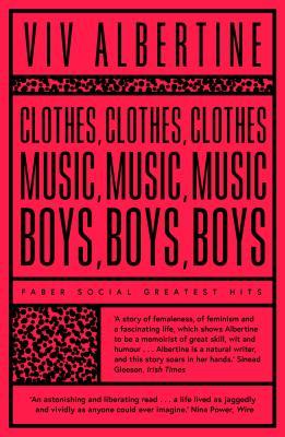 Clothes, Clothes, Clothes. Music, Music, Music. Boys, Boys, Boys. - Albertine, Viv