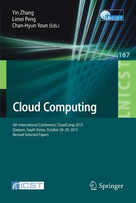 Cloud Computing: 6th International Conference, Cloudcomp 2015, Daejeon, South Korea, October 28-29, 2015, Revised Selected Papers - Zhang, Yin (Editor), and Peng, Limei (Editor), and Youn, Chan-Hyun (Editor)