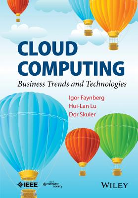 Cloud Computing: Business Trends and Technologies - Faynberg, Igor, and Lu, Hui-Lan, and Skuler, Dor