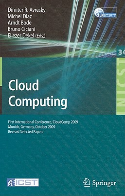 Cloud Computing: First International Conference, CloudComp 2009, Munich, Germany, October 19-21, 2009, Revised Selected Papers - Avresky, Dimiter (Editor), and Diaz, Michel (Editor), and Bode, Arndt (Editor)