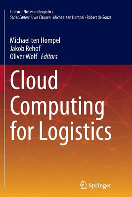 Cloud Computing for Logistics - Ten Hompel, Michael (Editor), and Rehof, Jakob (Editor), and Wolf, Oliver (Editor)