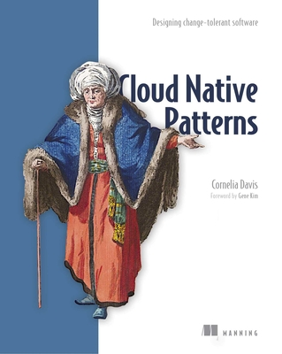 Cloud Native Patterns: Designing Change-Tolerant Software - Davis, Cornelia