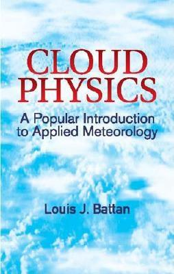 Cloud Physics: A Popular Introduction to Applied Meteorology - Battan, Louis J
