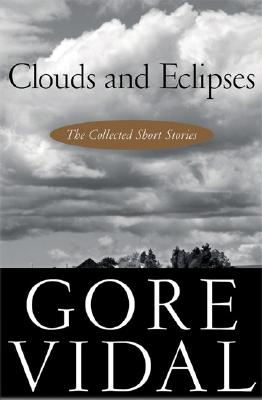 Clouds and Eclipses: The Collected Short Stories - Vidal, Gore