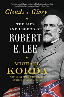 Clouds of Glory: The Life and Legend of Robert E. Lee - Korda, Michael