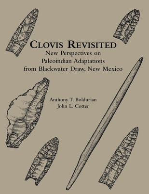Clovis Revisited: New Perspectives on Paleoindian Adaptations from Blackwater Draw, New Mexico - Boldurian, Anthony T, and Cotter, John L