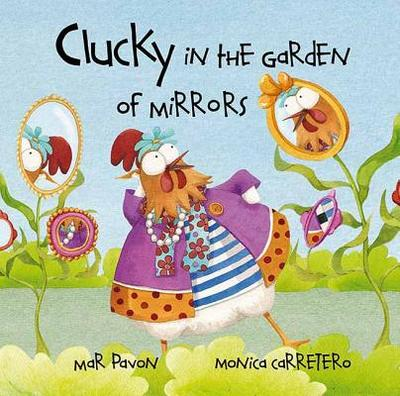 Clucky in the Garden of Mirrors - Pavon, Mar, and Brokenbrow, Jon (Translated by)