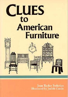 Clues to American Furniture - Federico, Jean T