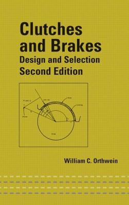 Clutches and Brakes: Design and Selection - Orthwein, William C