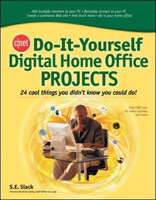Cnet Do-It-Yourself Digital Home Office Projects: 24 Cool Things You Didn't Know You Could Do! - Slack, S E