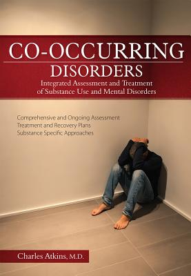 Co-Occurring Disorders: Integrated Assessment and Treatment of Substance Use and Mental Disorders - Atkins, Charles
