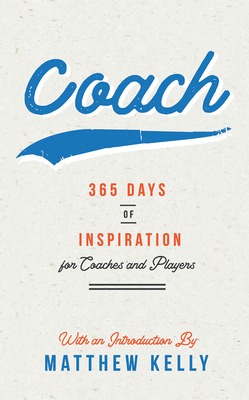Coach: 365 Days of Inspiration for Coaches and Players - Kelly, Matthew
