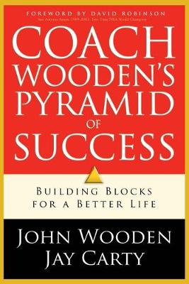 Coach Wooden's Pyramid of Success - Wooden, John, and Carty, Jay, and Robinson, David (Foreword by)