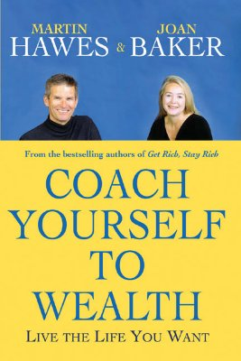 Coach Yourself to Wealth: Live the Life You Want - Hawes, Martin, and Baker, Joan