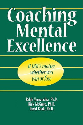 Coaching Mental Excellence: It Does Matter Whether You Win or Lose - Vernacchia, Ralph, and Cook, David, and McGuire, Rick