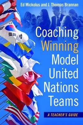 Coaching Winning Model United Nations Teams: A Teacher's Guide - Mickolus, Ed, and Brannan, J Thomas