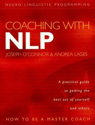 Coaching with Nlp: How to Be a Master Coach - O'Connor, Joseph, and Lages, Andrea