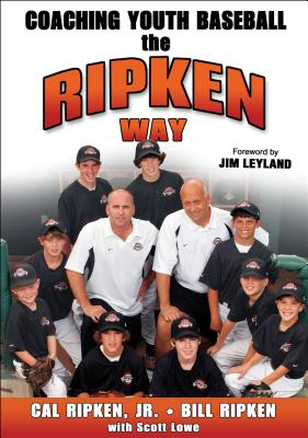 Coaching Youth Baseball the Ripken Way - Ripken, Cal, Jr., and Ripken, Bill, and Lowe, Scott