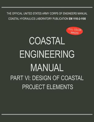 Coastal Engineering Manual Part VI: Design of Coastal Project Elements (Em 1110-2-1100) - U S Army Corps of Engineers