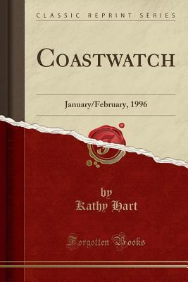 Coastwatch: January/February, 1996 (Classic Reprint) - Hart, Kathy