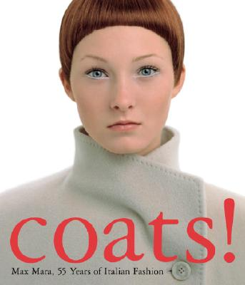 Coats! Max Mara: 55 Years of Italian Fashion - Rasche, Adelheid (Editor), and Morini, Enrica, and McDowell, Colin