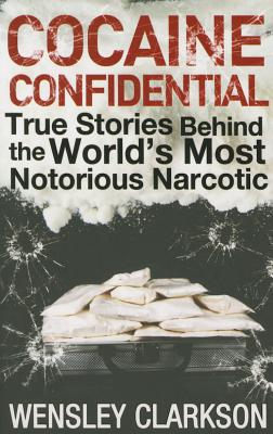 Cocaine Confidential: True Stories Behind the World's Most Notorious Narcotic - Clarkson, Wensley