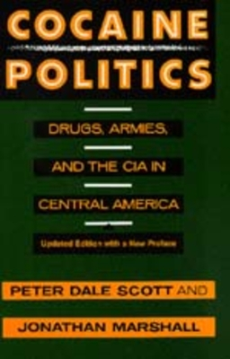 Cocaine Politics: Drugs, Armies, and the CIA in Central America - Scott, Peter Dale