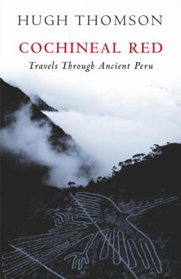 Cochineal Red: Travels Through Ancient Peru - Thomson, Hugh