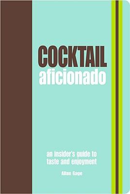 Cocktail Aficionado: An Insider's Guide to Taste and Enjoyment - Gage, Allan