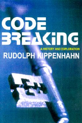 Code Breaking: A History and Exploration - Kippenhahn, Rudolf