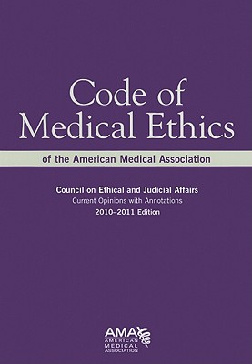 Code of Medical Ethics of the American Medical Association: Council on Ethical and Judicial Affairs: Current Opinions with Annotations - American Medical Association (Creator)