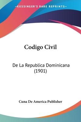 Codigo Civil: de La Republica Dominicana (1901) - Cuna De America Publisher, De America Publisher