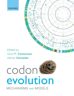 Codon Evolution: Mechanisms and Models - Cannarozzi, Gina M. (Editor), and Schneider, Adrian (Editor)