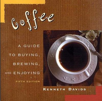 Coffee: A Guide to Buying, Brewing, and Enjoying, Fifth Edition - Davids, Kenneth