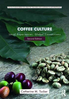 Coffee Culture: Local Experiences, Global Connections - Tucker, Catherine M.