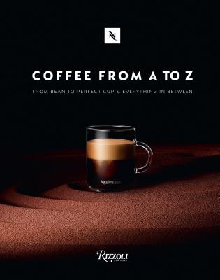 Coffee-From A to Z: From Bean to Perfect Cup and Everything in Between - Nespresso (Contributions by), and Voulgaris, Nick, and Azoulai, Sylvere (Contributions by)