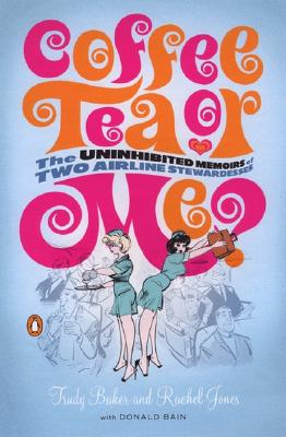 Coffee, Tea, or Me?: The Uninhibited Memoirs of Two Airline Stewardesses - Bain, Donald, and Trudy, Baker, and Jones, Rachel
