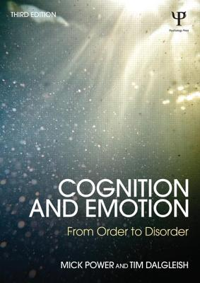 Cognition and Emotion: From Order to Disorder - Power, Mick, and Dalgleish, Tim