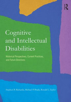 Cognitive and Intellectual Disabilities: Historical Perspectives, Current Practices, and Future Directions - Richards, Stephen B., and Brady, Michael P., and Taylor, Ronald L.