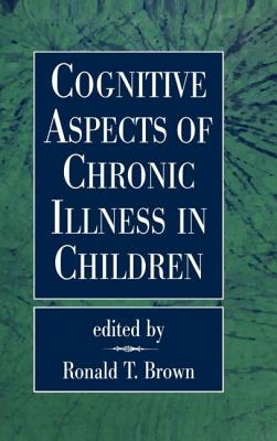 Cognitive Aspects of Chronic Illness in Children - Ronald, Brown T, and Brown, Ronald T, PhD, Abpp (Editor)