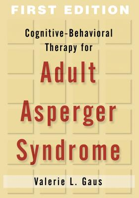 Cognitive-Behavioral Therapy for Adult Asperger Syndrome - Gaus, Valerie L, Ph.D.