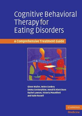 Cognitive Behavioral Therapy for Eating Disorders: A Comprehensive Treatment Guide - Waller, Glenn, and Cordery, Helen, and Corstorphine, Emma