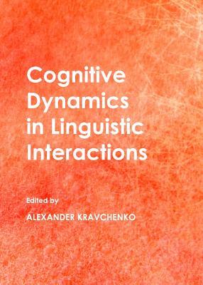 Cognitive dynamics in linguistic interactions - Kravchenko, Alexander (Editor)