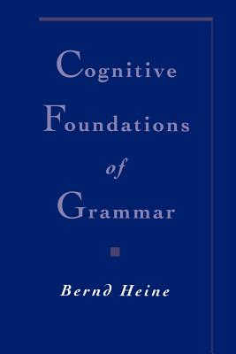 Cognitive Foundations of Grammar - Heine, Bernd