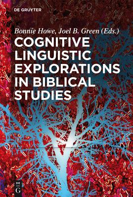 Cognitive Linguistic Explorations in Biblical Studies - Howe, Bonnie (Editor)