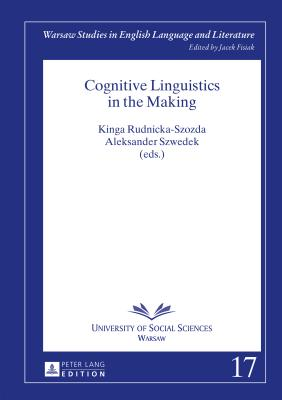 Cognitive Linguistics in the Making - Rudnicka-Szozda, Kinga (Editor), and Szwedek, Aleksander (Editor)