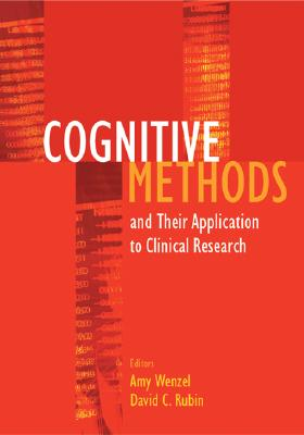 Cognitive Methods and Their Applications to Clinical Research - Wenzel, Amy, Ph.D. (Editor), and Rubin, David C (Editor)