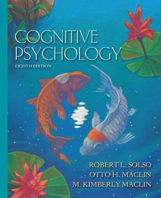 Cognitive Psychology - Solso, Robert L, Ph.D., and Maclin, Otto H, and MacLin, M Kimberly