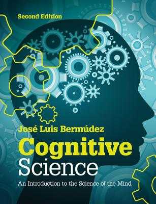 Cognitive Science: An Introduction to the Science of the Mind - Bermudez, Jose Luis